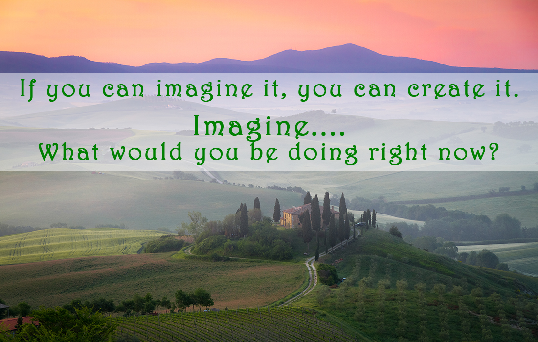 If you can imagine it, you can create it