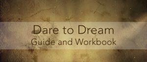 Dare to Dream Guide and Workbook